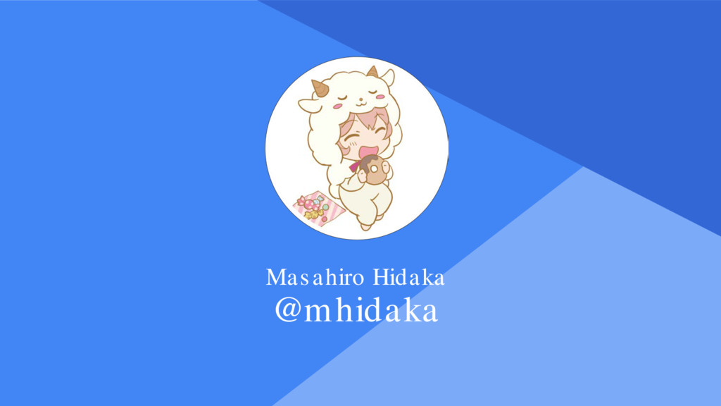 Proprietary + Confidential Masahiro Hidaka @mhi...