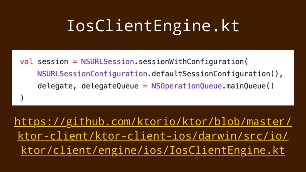 IosClientEngine.kt https://github.com/ktorio/kt...