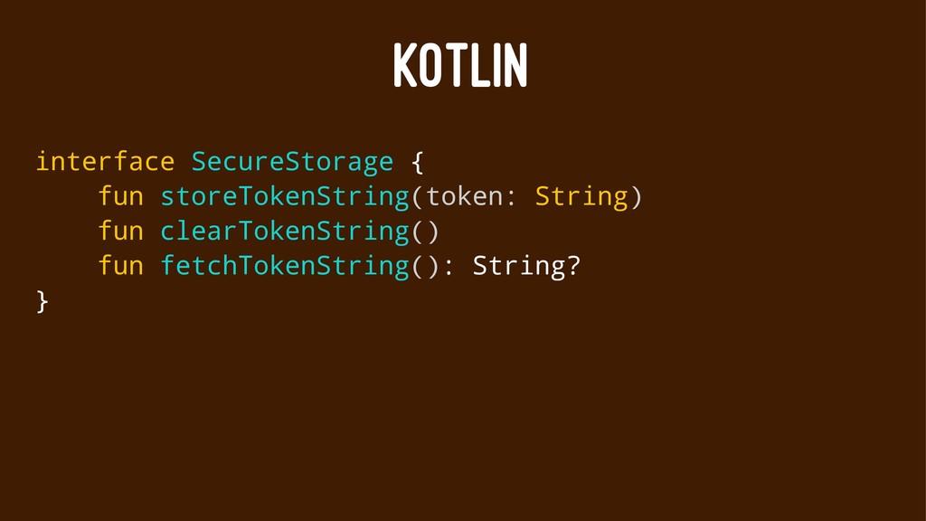 KOTLIN interface SecureStorage { fun storeToken...