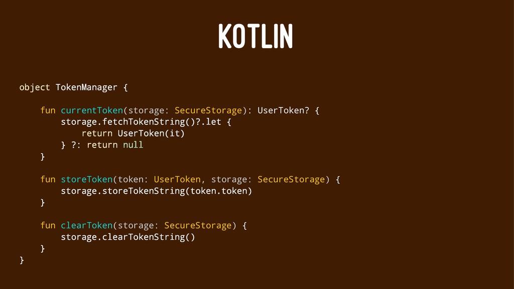 KOTLIN object TokenManager { fun currentToken(s...