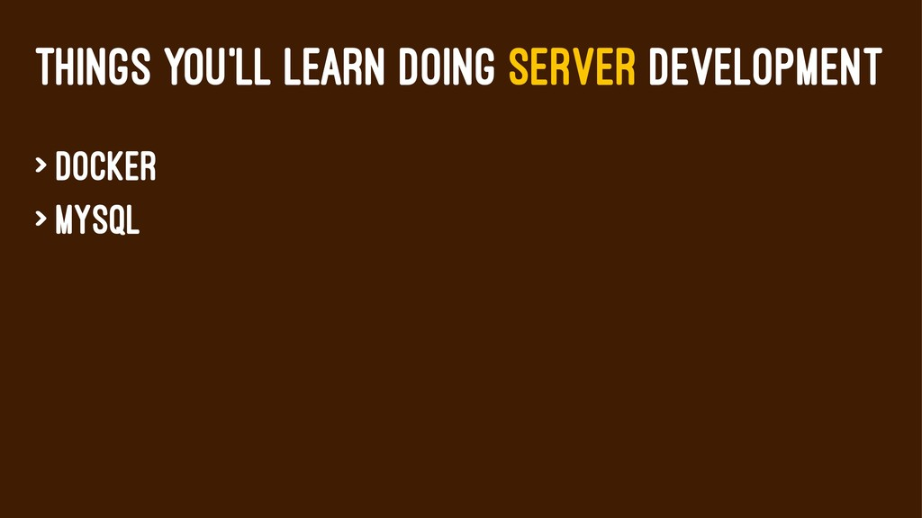 THINGS YOU'LL LEARN DOING SERVER DEVELOPMENT > ...