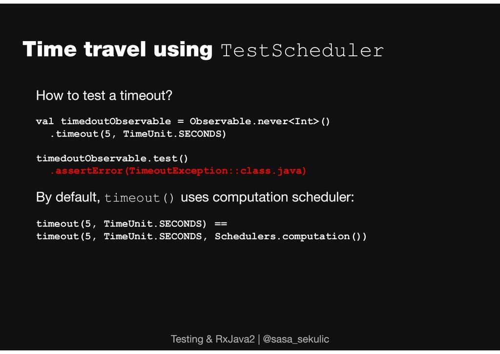 TestScheduler val timedoutObservable = Observab...