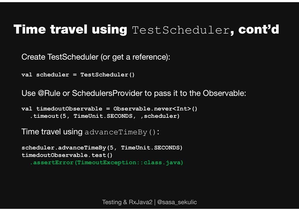 TestScheduler val scheduler = TestScheduler() v...