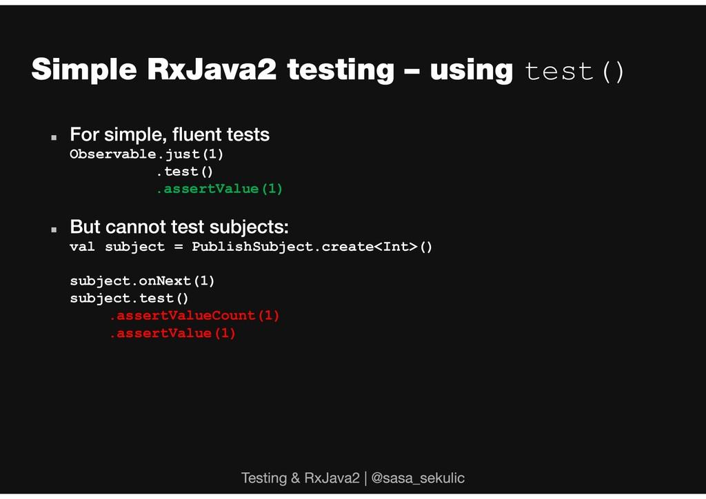 test()  Observable.just(1) .test() .assertValu...