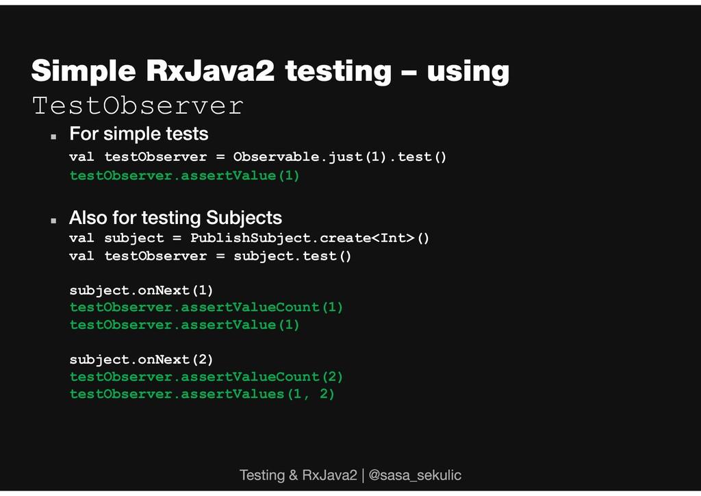 TestObserver  val testObserver = Observable.ju...