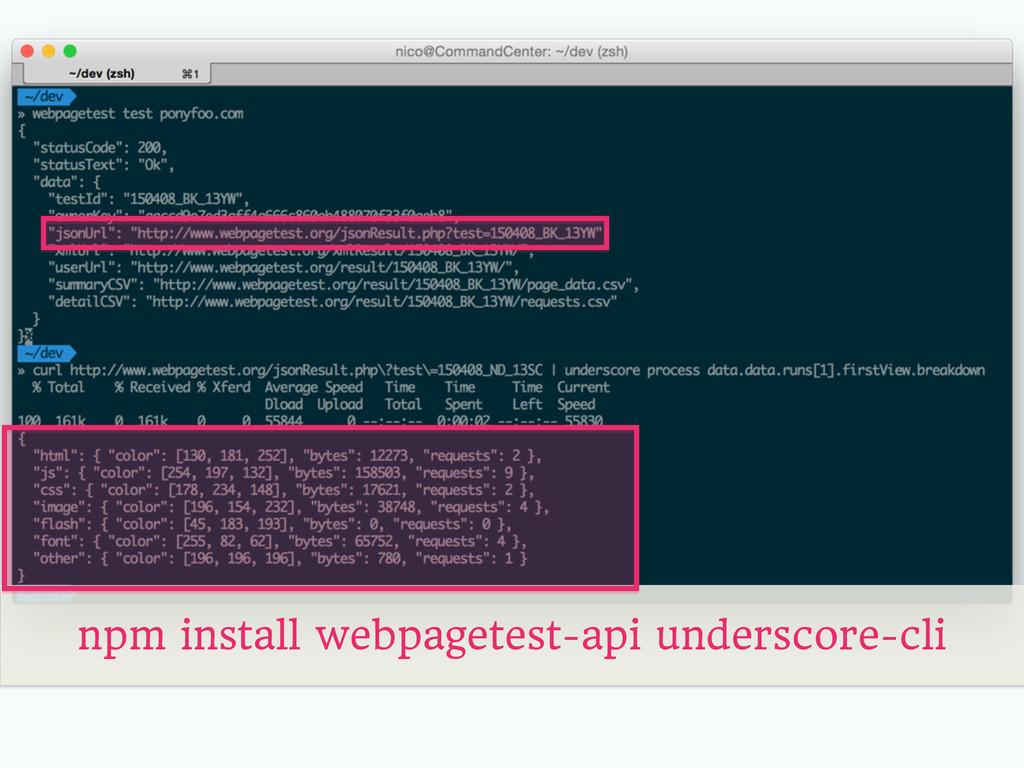 npm install webpagetest-api underscore-cli