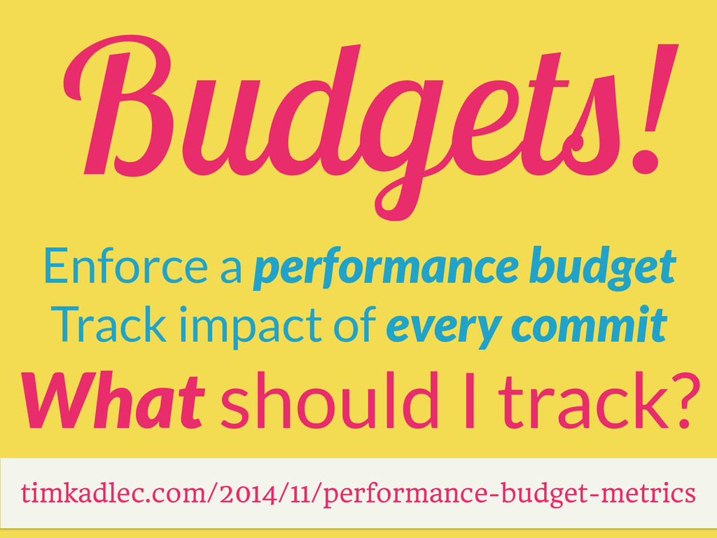 Budgets! Enforce a performance budget Track imp...