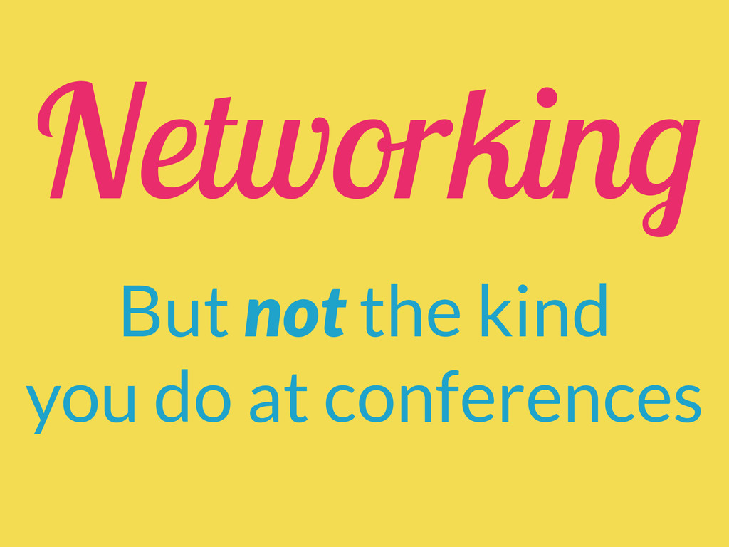 Networking But not the kind you do at conferenc...