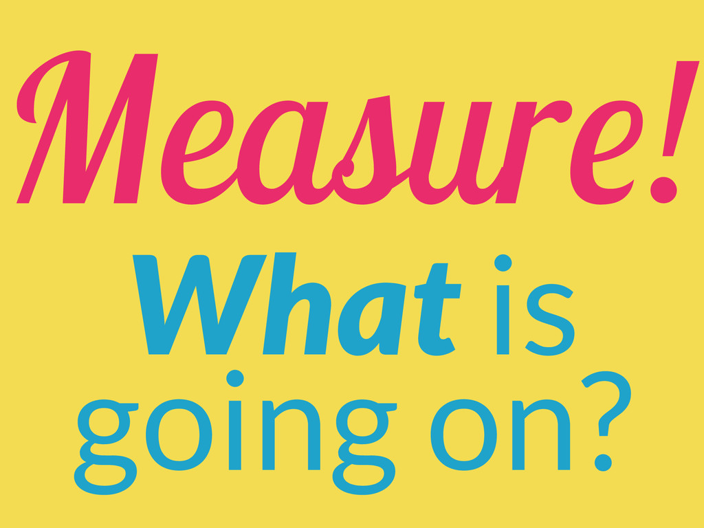 Measure! What is going on?
