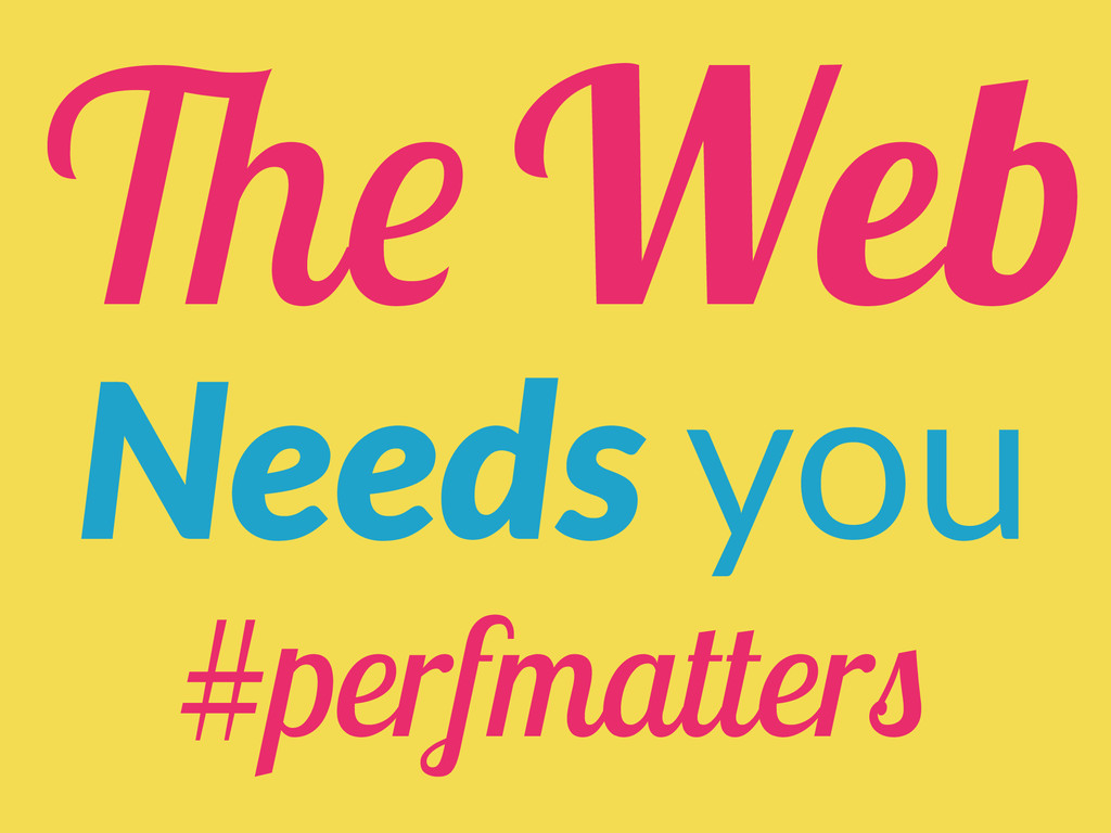 The Web Needs you #perfmatters
