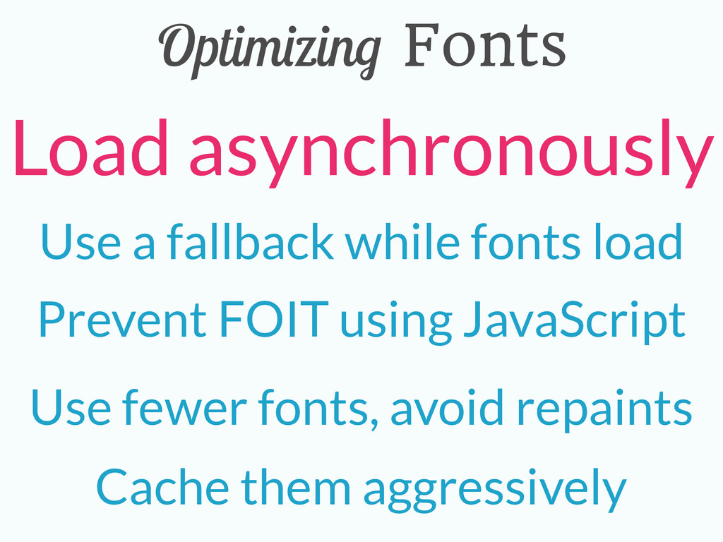 Optimizing Fonts Cache them aggressively Use a ...