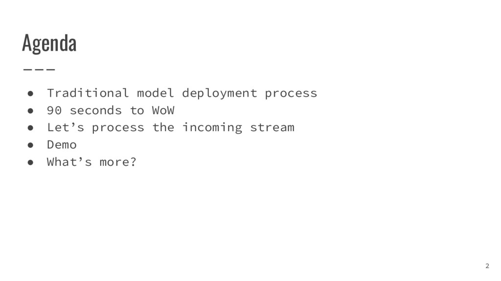 Agenda ● Traditional model deployment process ●...
