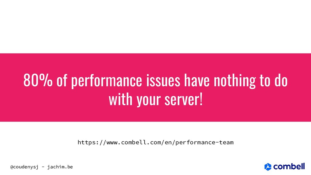 @coudenysj - jachim.be 80% of performance issue...