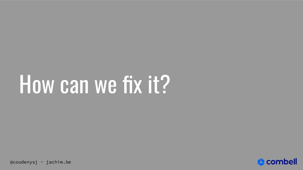 @coudenysj - jachim.be How can we fix it?