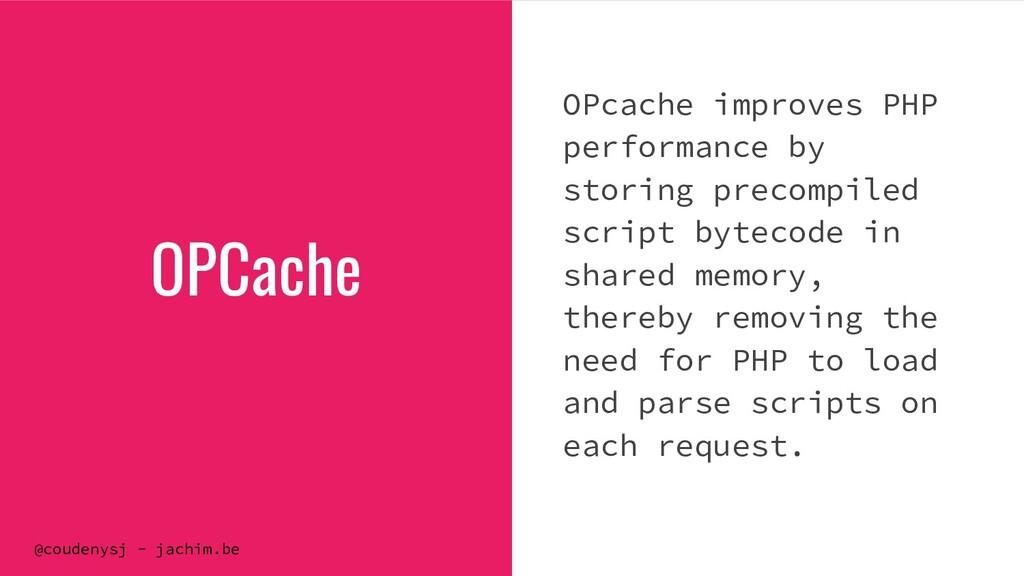 @coudenysj - jachim.be OPCache OPcache improves...