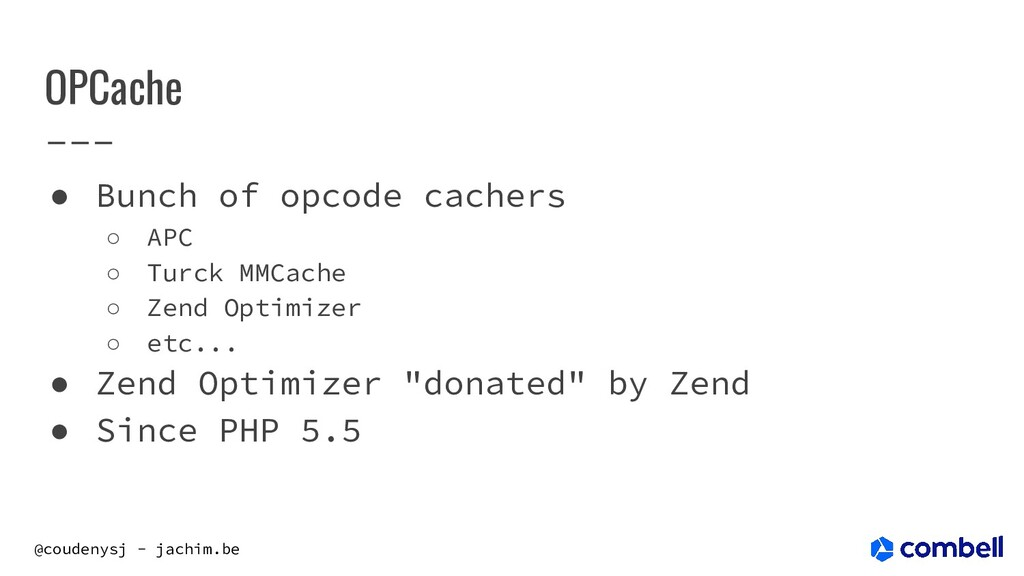 @coudenysj - jachim.be OPCache ● Bunch of opcod...