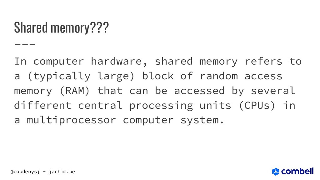 @coudenysj - jachim.be Shared memory??? In comp...