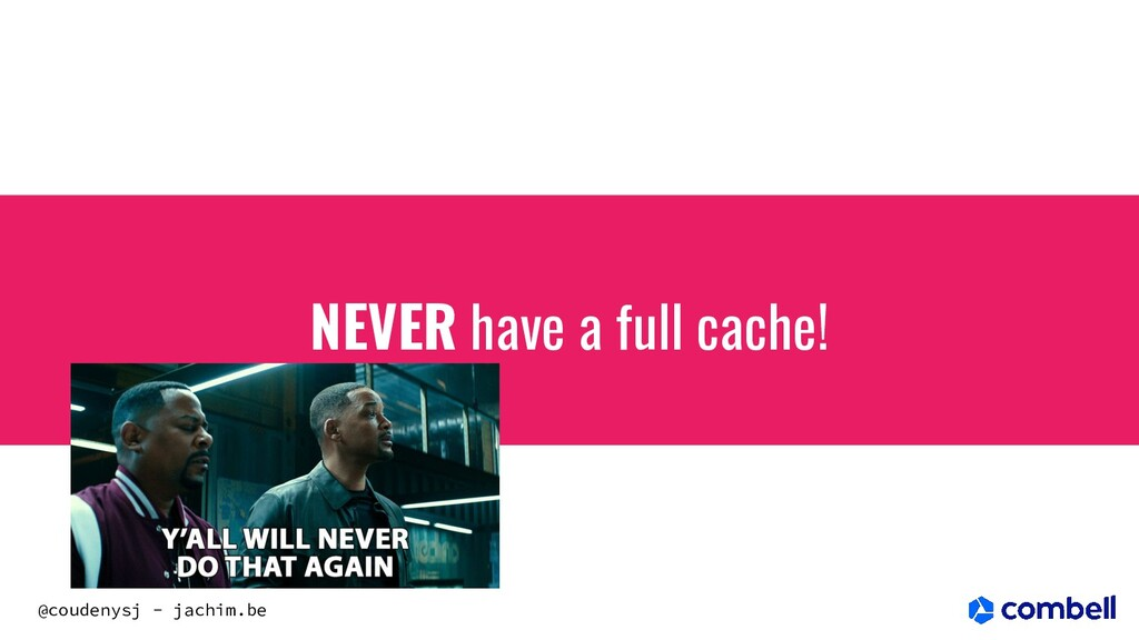 @coudenysj - jachim.be NEVER have a full cache!