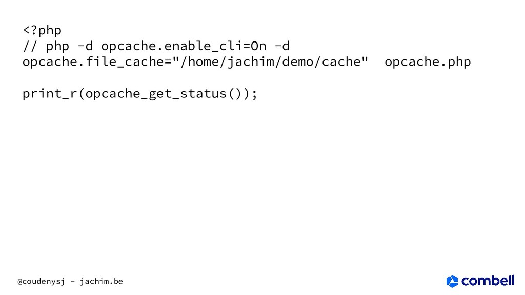 @coudenysj - jachim.be <?php // php -d opcache....