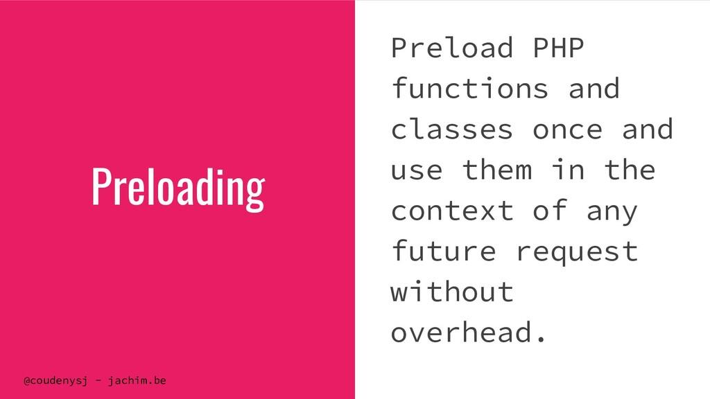 @coudenysj - jachim.be Preloading Preload PHP f...