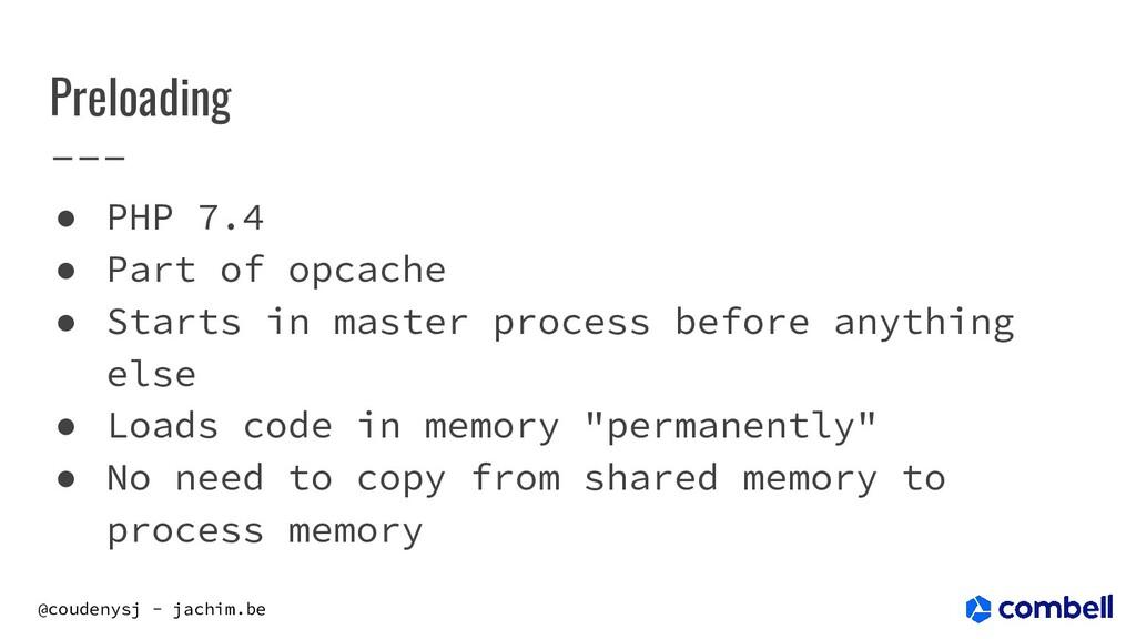 @coudenysj - jachim.be Preloading ● PHP 7.4 ● P...