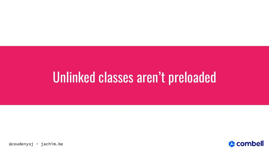 @coudenysj - jachim.be Unlinked classes aren't ...