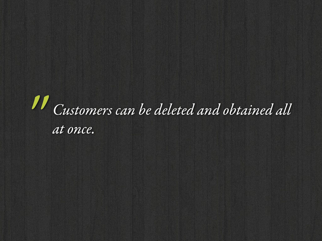 """ Customers can be deleted and obtained all at ..."