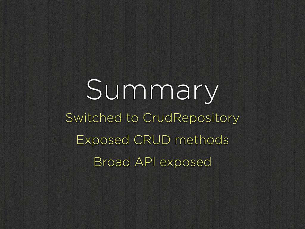 Summary Switched to CrudRepository Exposed CRUD...