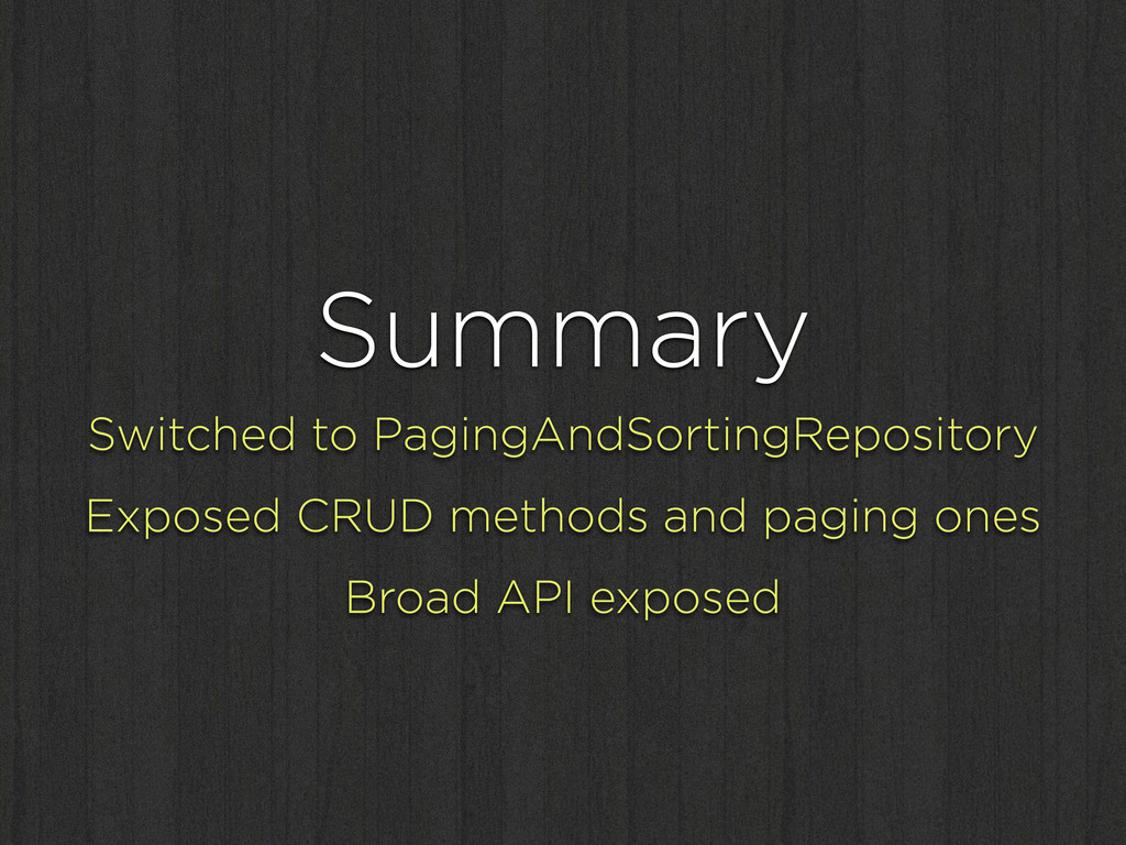 Summary Switched to PagingAndSortingRepository ...