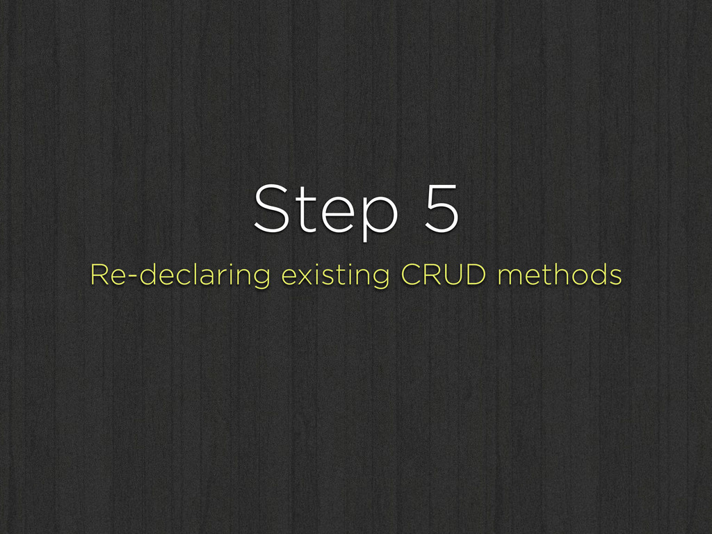 Step 5 Re-declaring existing CRUD methods