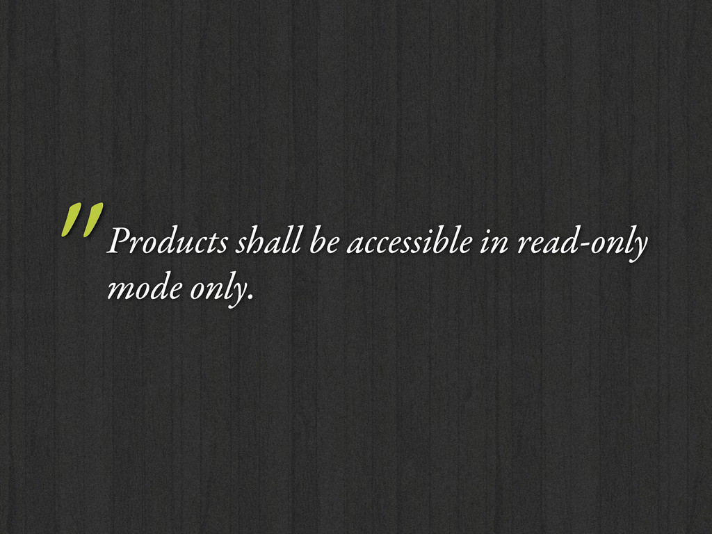 """Products shall be accessible in read-only mode..."
