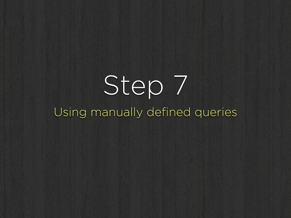 Step 7 Using manually defined queries