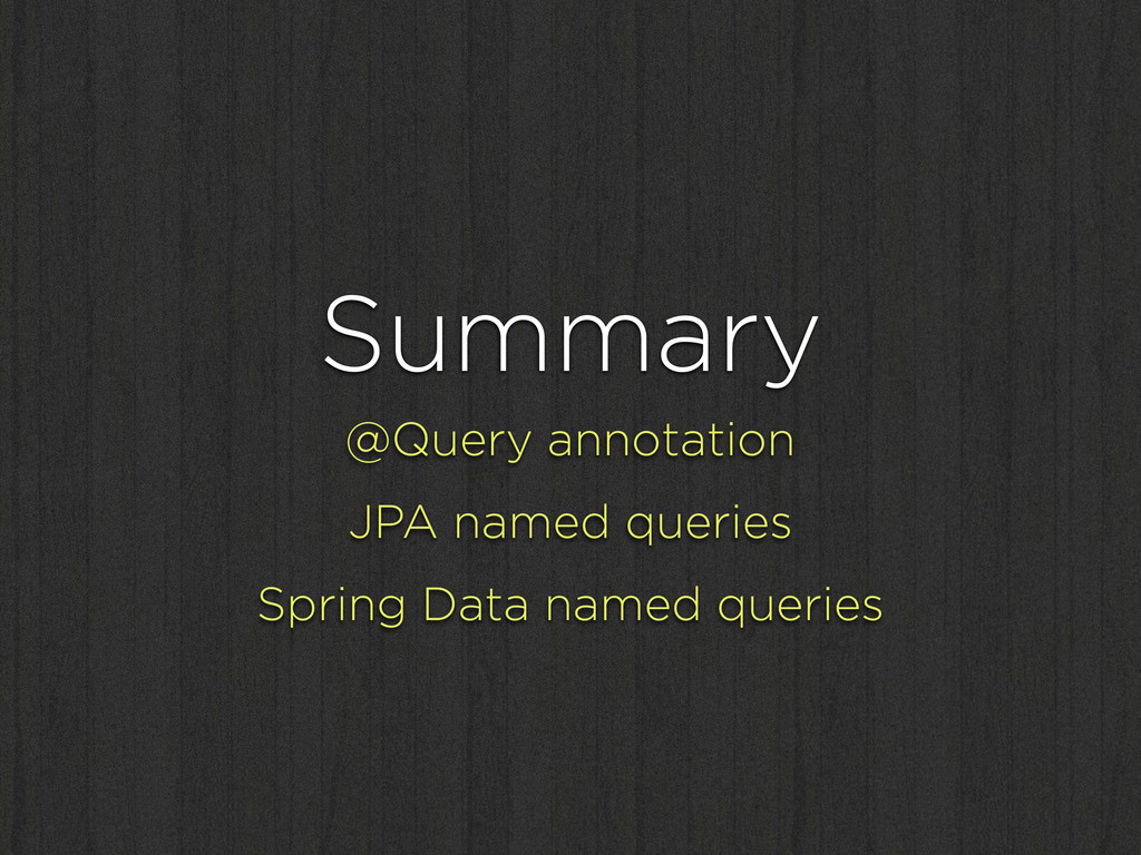 Summary @Query annotation JPA named queries Spr...