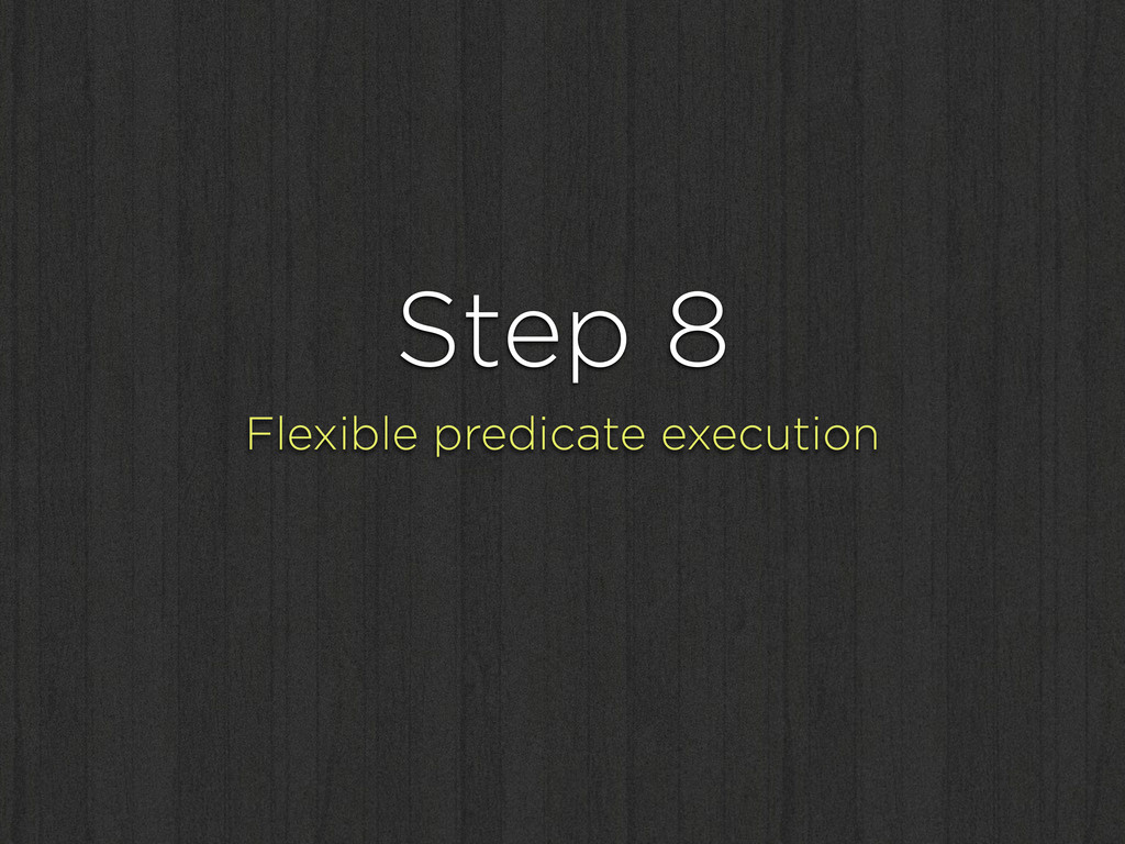 Step 8 Flexible predicate execution