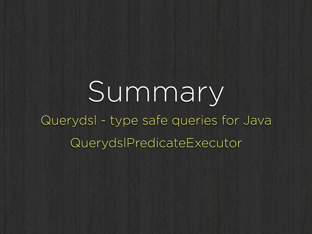 Summary Querydsl - type safe queries for Java Q...
