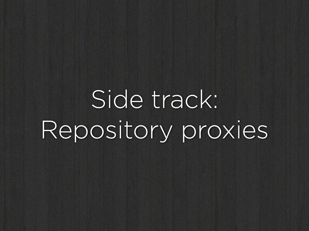 Side track: Repository proxies