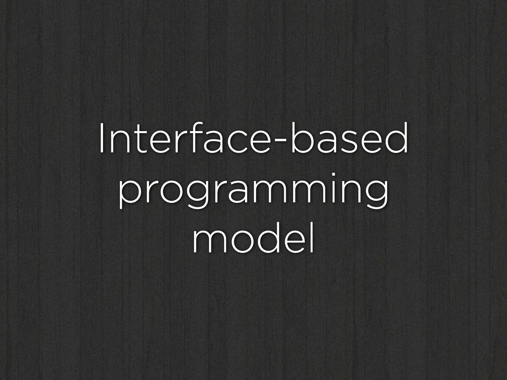 Interface-based programming model
