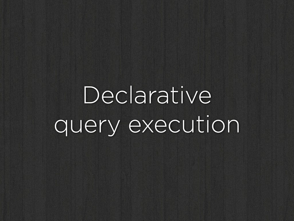 Declarative query execution