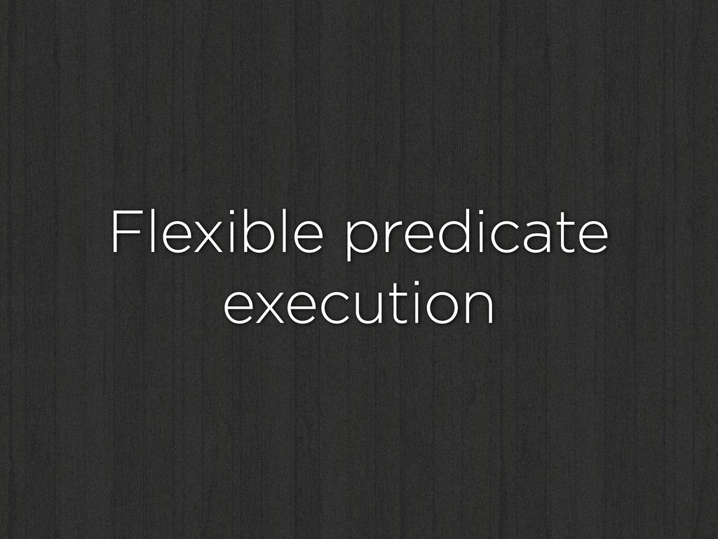 Flexible predicate execution