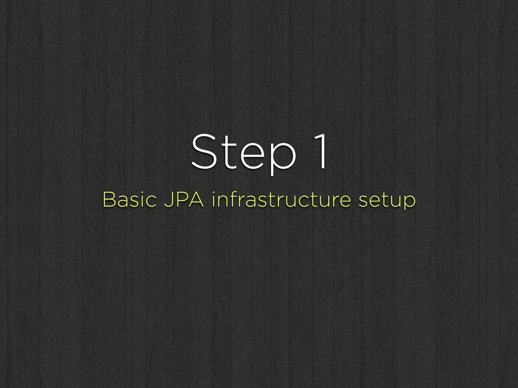 Step 1 Basic JPA infrastructure setup