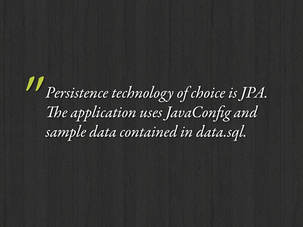 """Persistence technology of choice is JPA. e ap..."