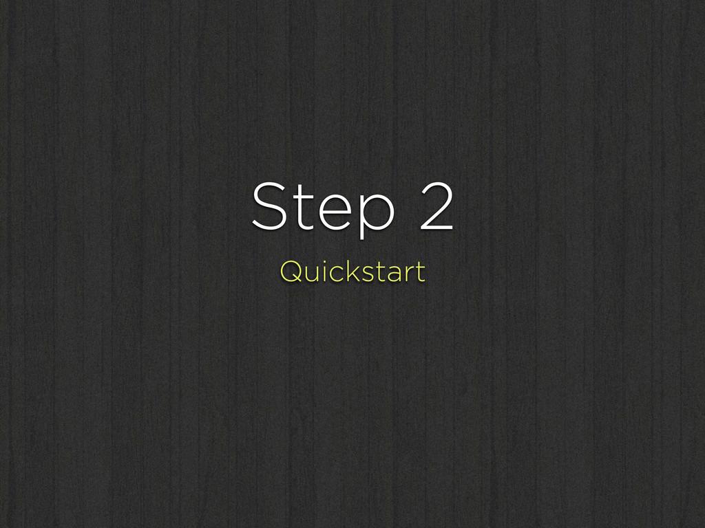 Step 2 Quickstart