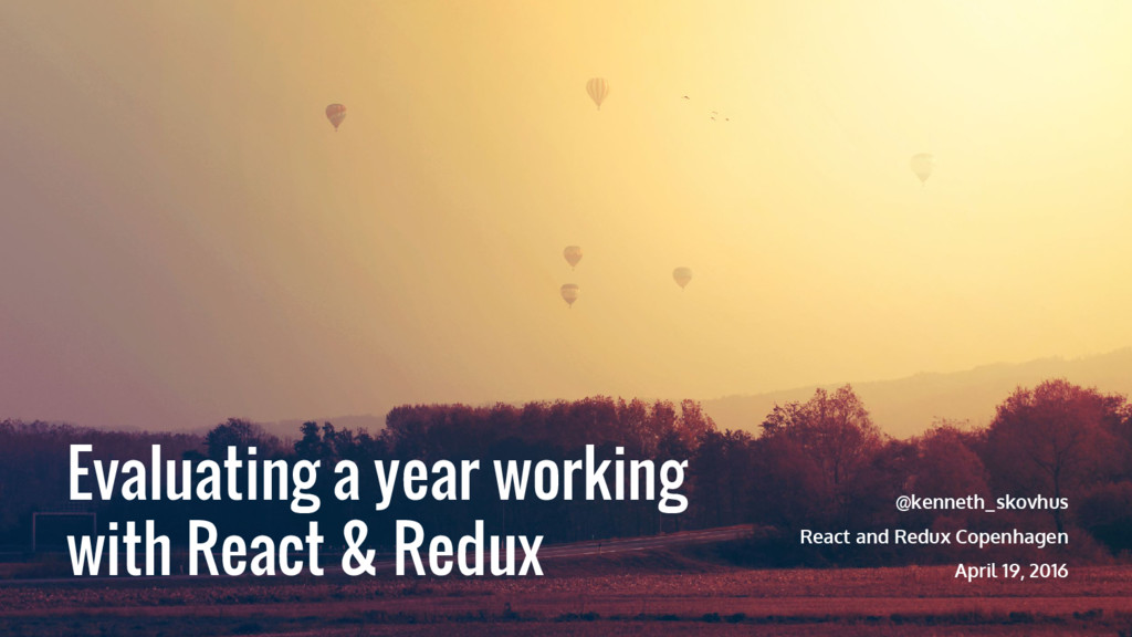Evaluating a year working with React & Redux @k...