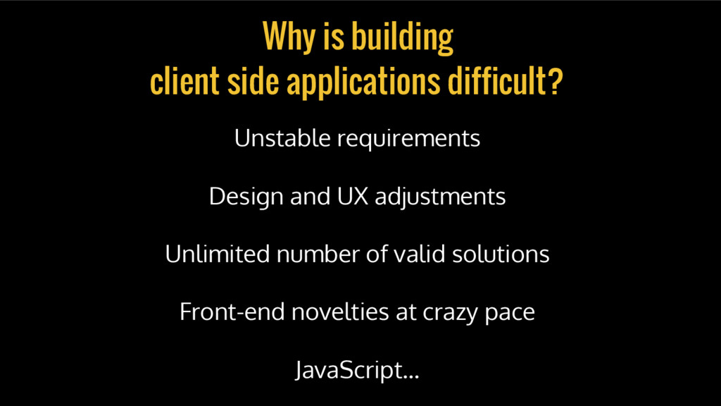 Why is building client side applications diffic...