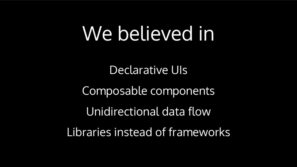 We believed in Declarative UIs Composable compo...