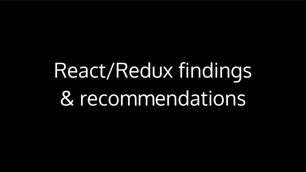 React/Redux findings & recommendations