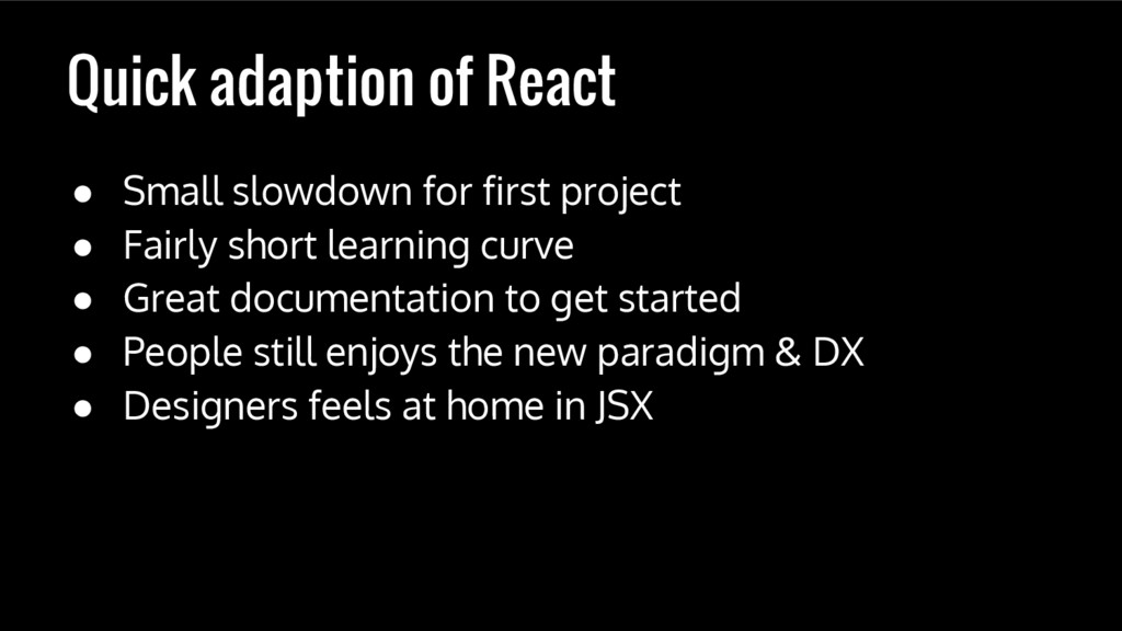 Quick adaption of React ● Small slowdown for fi...