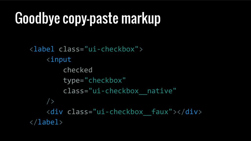 "Goodbye copy-paste markup <label class=""ui-chec..."