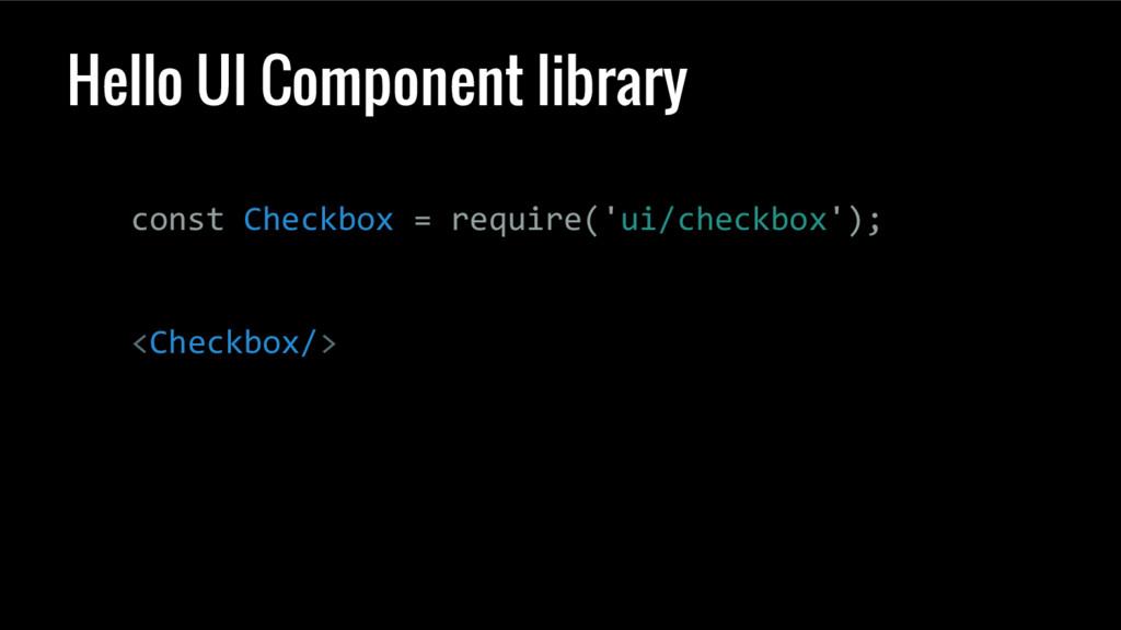Hello UI Component library const Checkbox = req...