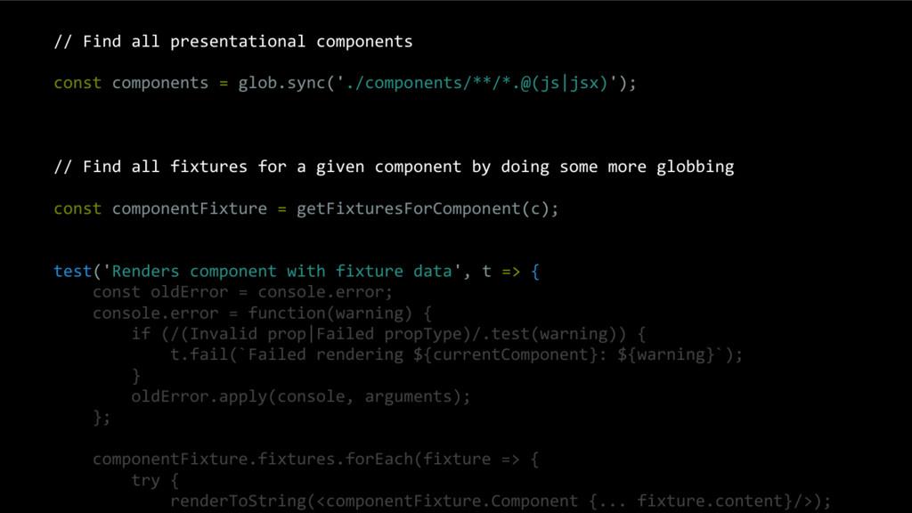 // Find all presentational components const com...